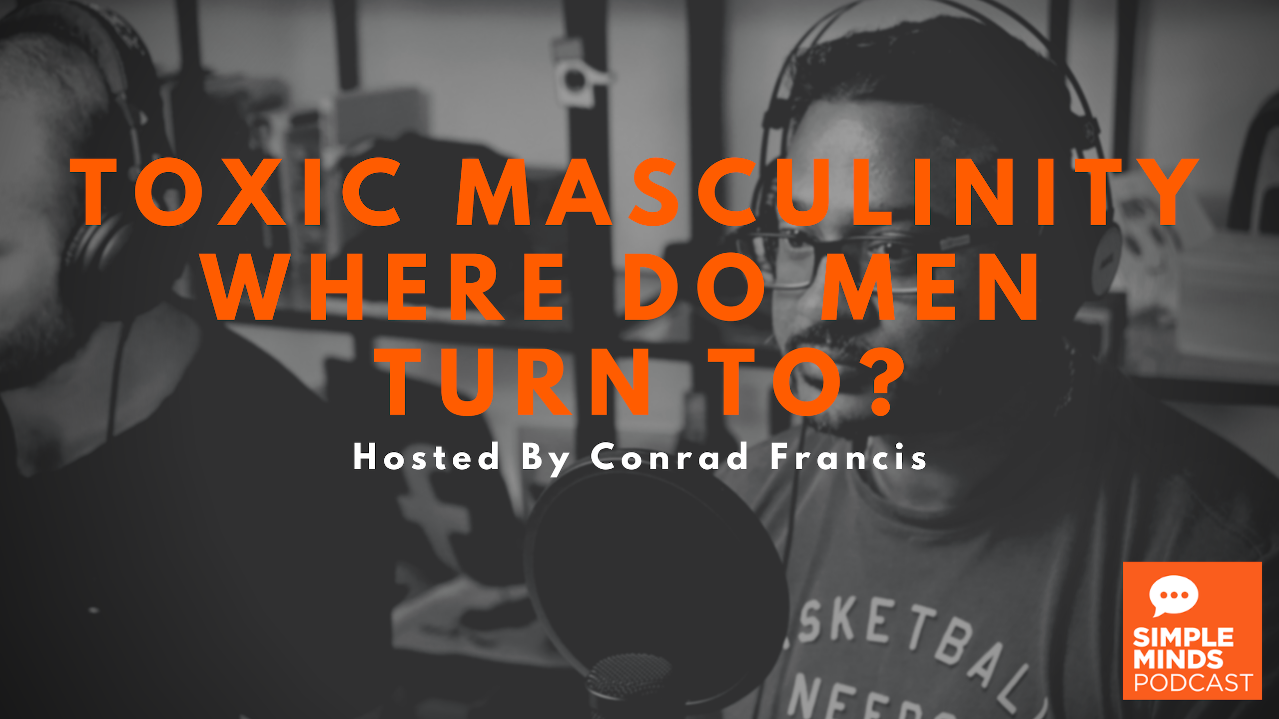 Toxic Masculinity - Where Do Men Turn To? - Simple Minds Podcast